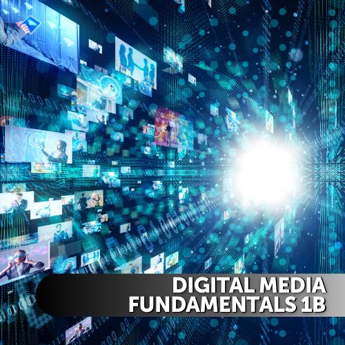 Digital Media Fundamentals 1B