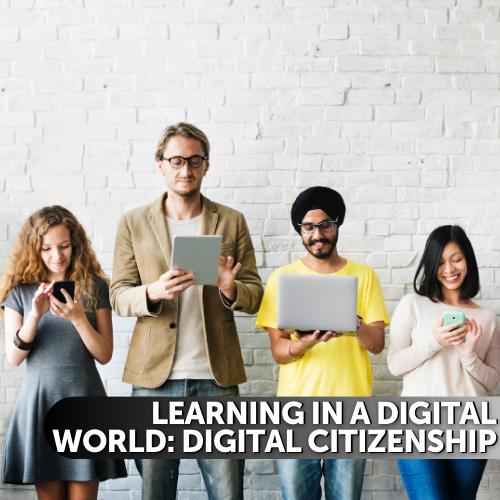 Learning in a Digital World: Digital Citizenship