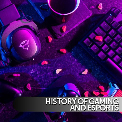 History of Gaming and ESports