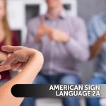 American Sign Language (ASL) 2a