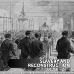 Slavery and Reconstruction in the United States